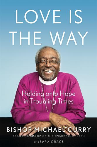 Love is the Way: Holding Onto Hope in Troubling Times (Hardback)
