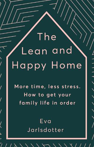 The Lean and Happy Home: More time, less stress. How to get your family life in order (Hardback)