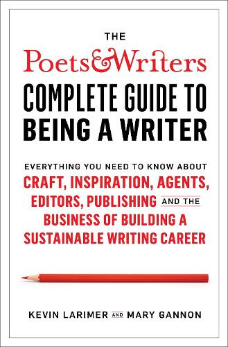 Poets & Writers Complete Guide to Being A Writer (Paperback)