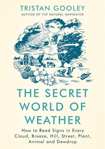 The Secret World of Weather: How to Read Signs in Every Cloud, Breeze, Hill, Street, Plant, Animal, and Dewdrop (Hardback)