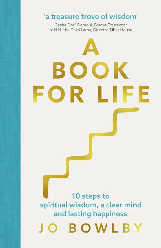 A Book For Life: 10 steps to spiritual wisdom, a clear mind and lasting happiness (Hardback)
