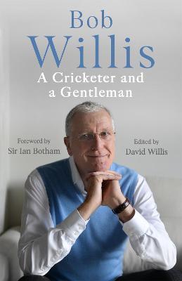 Bob Willis: A Cricketer and a Gentleman (Hardback)