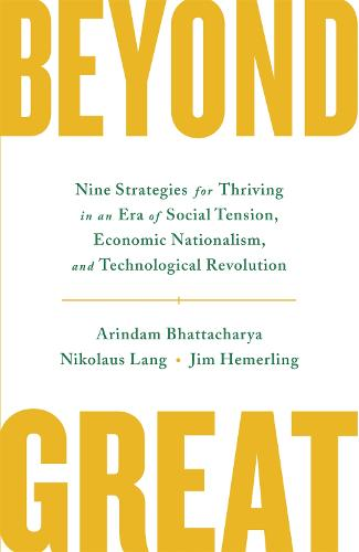 Beyond Great: Nine Strategies for Thriving in an Era of Social Tension, Economic Nationalism, and Technological Revolution (Hardback)