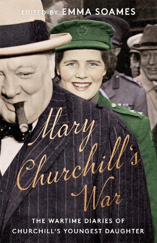 Mary Churchill's War: The Wartime Diaries of Churchill's Youngest Daughter (Hardback)
