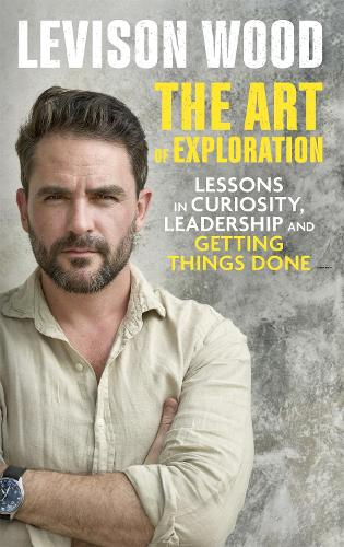 The Art of Exploration: Lessons in Curiosity, Leadership and Getting Things Done (Hardback)