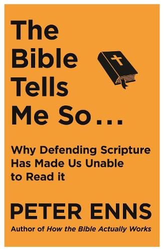 The Bible Tells Me So: Why defending Scripture has made us unable to read it (Paperback)