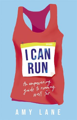 I Can Run: An Empowering Guide to Running Well Far (Paperback)