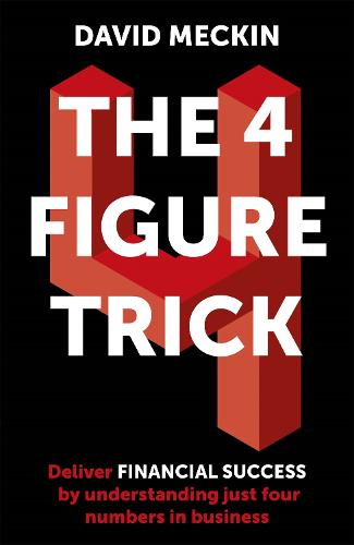 The 4 Figure Trick: Deliver financial success by understanding just four numbers in business (Paperback)