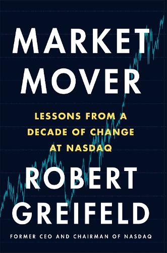 Market Mover: Lessons from a Decade of Change at NASDAQ (Hardback)