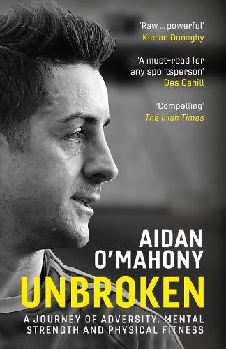Unbroken: A journey of adversity, mental strength and physical fitness (Paperback)