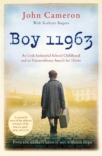 Boy 11963: An Irish Industrial School Childhood and an Extraordinary Search for Home (Paperback)