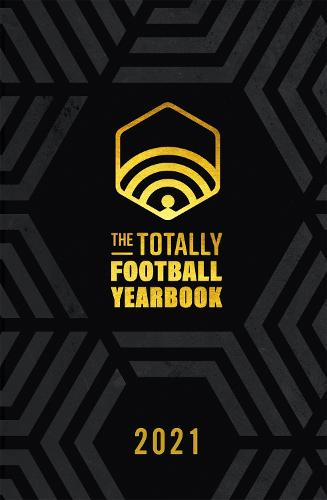The Totally Football Yearbook: From the team behind the hit podcast (Hardback)