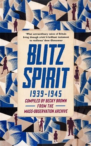 Blitz Spirit: Voices of Britain Living Through Crisis, 1939-1945 (Hardback)