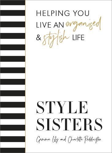 Style Sisters: Helping you live an organised & stylish life (Hardback)