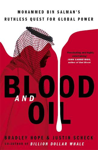 Blood and Oil: Mohammed bin Salman's Ruthless Quest for Global Power: 'The Explosive New Book' (Hardback)