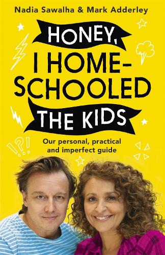 Honey, I Homeschooled the Kids: A personal, practical and imperfect guide (Hardback)