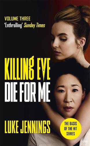 Killing Eve: Die For Me: The basis for the BAFTA-winning Killing Eve TV series - Killing Eve series (Paperback)
