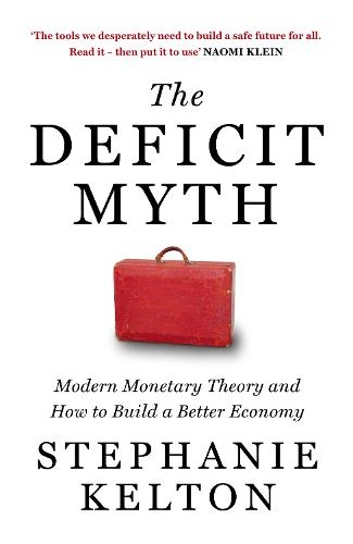 The Deficit Myth: Modern Monetary Theory and How to Build a Better Economy (Hardback)