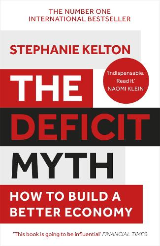 The Deficit Myth: Modern Monetary Theory and How to Build a Better Economy (Paperback)