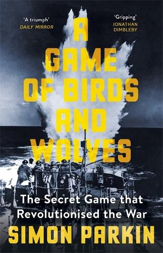 A Game of Birds and Wolves: The Secret Game that Revolutionised the War (Paperback)