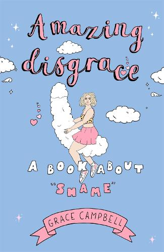 """Amazing Disgrace: A Book About """"Shame"""" (Hardback)"""