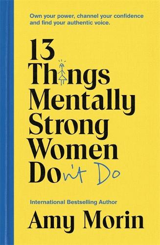 13 Things Mentally Strong Women Don't Do: Own Your Power, Channel Your Confidence, and Find Your Authentic Voice (Paperback)