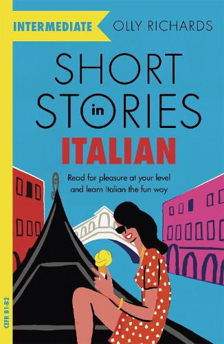 Short Stories in Italian for Intermediate Learners: Read for pleasure at your level, expand your vocabulary and learn Italian the fun way! - Foreign Language Graded Reader Series (Paperback)