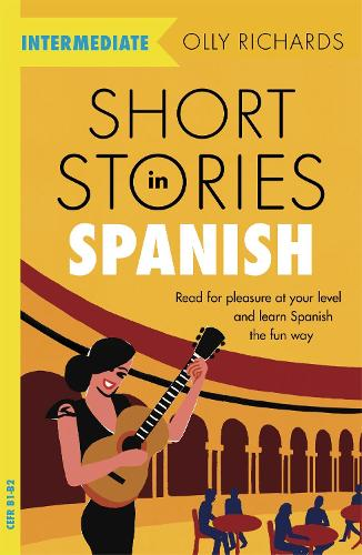 Short Stories in Spanish for Intermediate Learners: Read for pleasure at your level, expand your vocabulary and learn Spanish the fun way! - Foreign Language Graded Reader Series (Paperback)