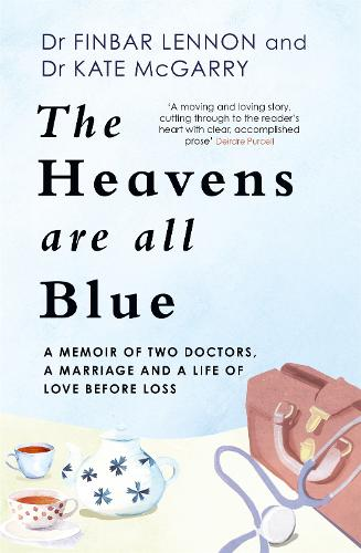 The Heavens Are All Blue: A memoir of two doctors, a marriage and a life of love before loss (Paperback)
