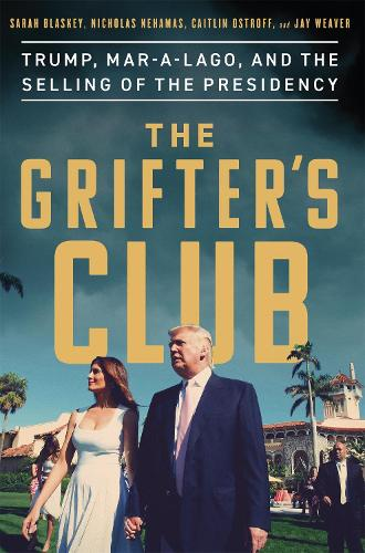 The Grifter's Club: Trump, Mar-a-Lago, and the Selling of the Presidency (Hardback)