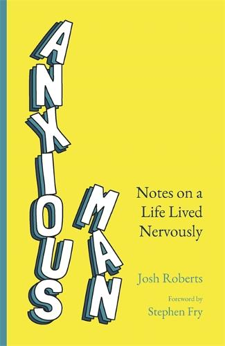 Anxious Man: Notes on a life lived nervously (Hardback)