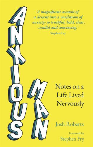 Anxious Man: Notes on a life lived nervously (Paperback)