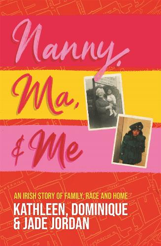 Nanny, Ma and me: An Irish story of family, race and home (Paperback)