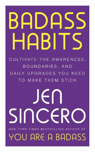 Badass Habits: Cultivate the Awareness, Boundaries, and Daily Upgrades You Need to Make Them Stick: #1 New York Times best-selling author of You Are A Badass (Paperback)