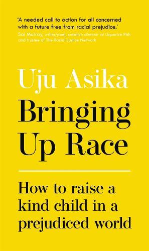 Bringing Up Race: How to Raise a Kind Child in a Prejudiced World (Hardback)