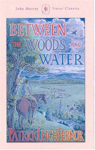 Between the Woods and the Water: On Foot to Constantinople from the Hook of Holland: The Middle Danube to the Iron Gates (Hardback)