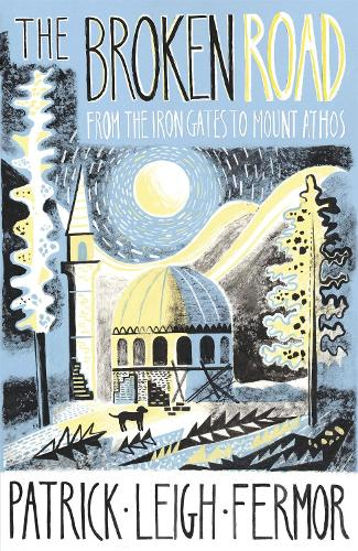 The Broken Road: From the Iron Gates to Mount Athos (Hardback)