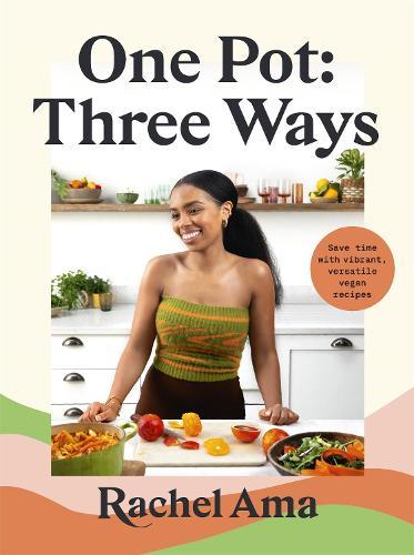 One Pot: Three Ways: Save time with vibrant, versatile vegan recipes (Hardback)