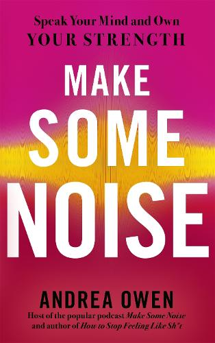 Make Some Noise: Speak Your Mind and Own Your Strength (Paperback)