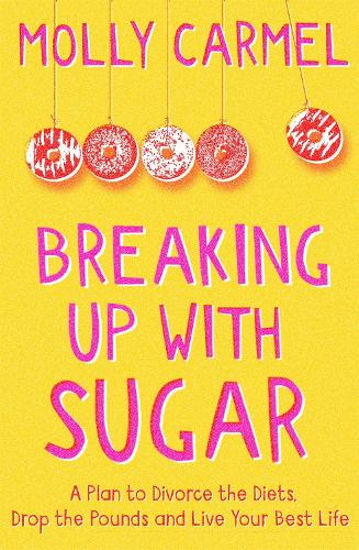 Breaking Up With Sugar: A Plan to Divorce the Diets, Drop the Pounds and Live Your Best Life (Paperback)