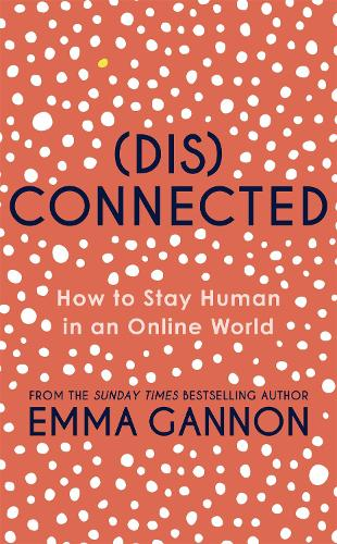 Disconnected: How to Stay Human in an Online World (Hardback)