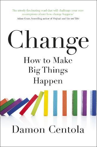 Change: How to Make Big Things Happen (Hardback)