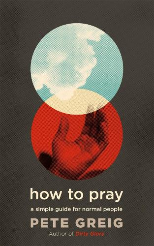 How to Pray: A Simple Guide for Normal People (Paperback)