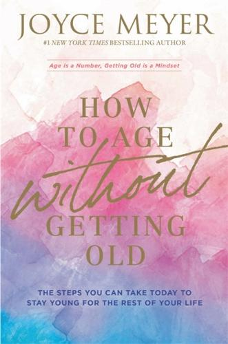 How to Age Without Getting Old: The Steps You Can Take Today to Stay Young for the Rest of Your Life (Paperback)