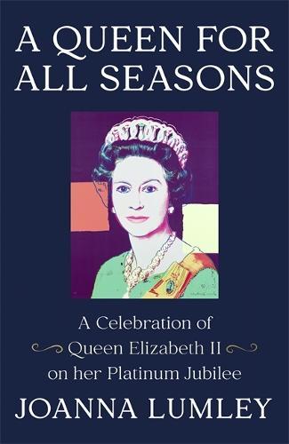 A Queen for All Seasons: A Celebration of Queen Elizabeth II on her Platinum Jubilee (Hardback)
