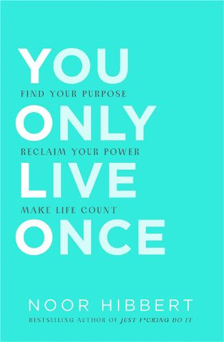 You Only Live Once: Find Your Purpose. Reclaim Your Power. Make Life Count. (Paperback)