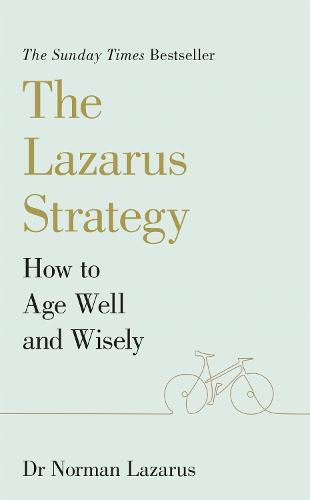 The Lazarus Strategy: How to Age Well and Wisely (Paperback)