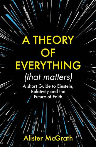 A Theory of Everything (That Matters): A Short Guide to Einstein, Relativity and the Future of Faith (Paperback)