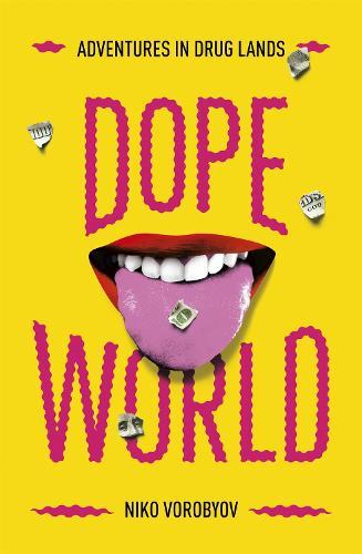 Dopeworld: Adventures in Drug Lands (Hardback)