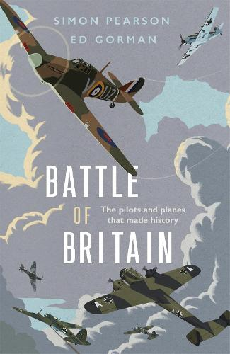 Battle of Britain: The pilots and planes that made history (Hardback)